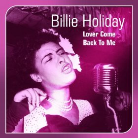 Billie Holiday(Lover, Come Back to Me)