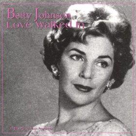 Betty Johnson(Love Walked In)