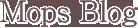 Mops Blog