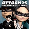 DREAMS COME TRUE ~ ATTACK25 ~